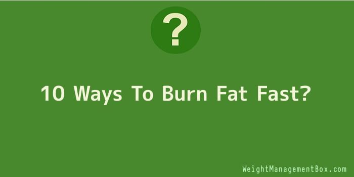 10 Ways To Burn Fat Fast