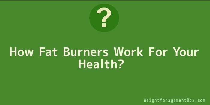 How Fat Burners Work For Your Health