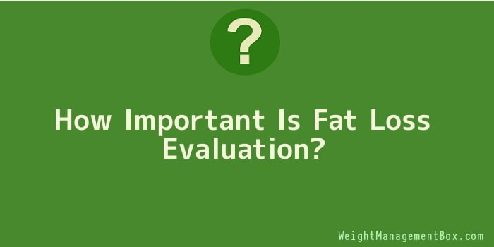 How Important Is Fat Loss Evaluation