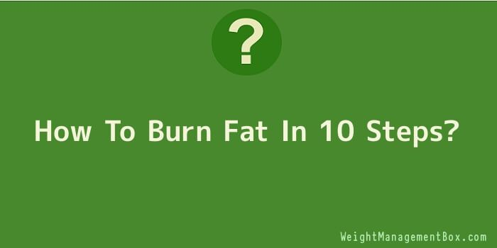 How To Burn Fat In 10 Steps