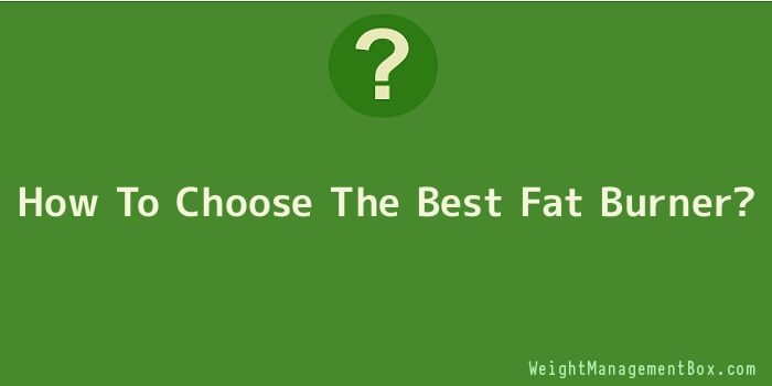 How To Choose The Best Fat Burner