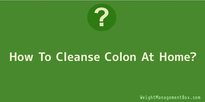 How To Cleanse Colon At Home