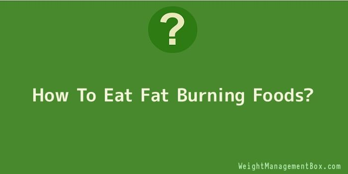 How To Eat Fat Burning Foods