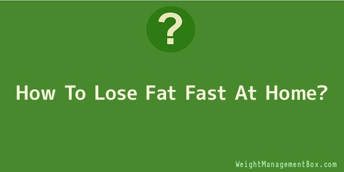 How To Lose Fat Fast At Home