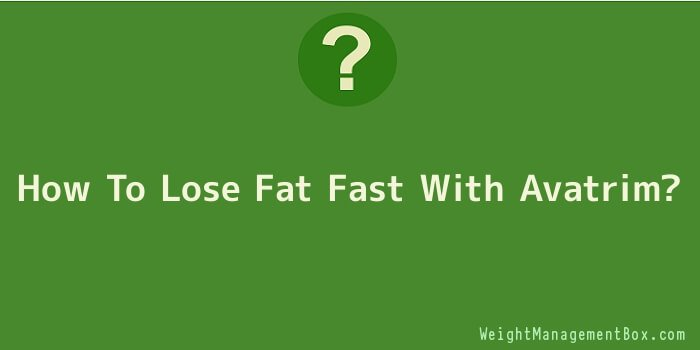 How To Lose Fat Fast With Avatrim