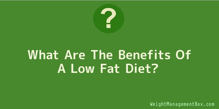 What Are The Benefits Of A Low Fat Diet