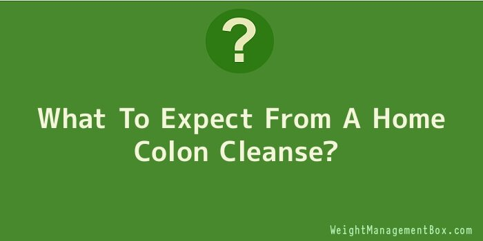 What To Expect From A Home Colon Cleanse