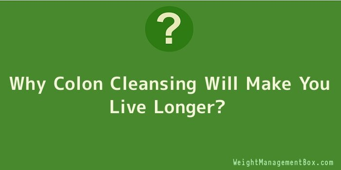 Why Colon Cleansing Will Make You Live Longer